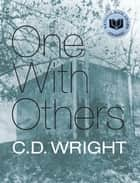 One With Others - [a little book of her days] ebook by C.D. Wright