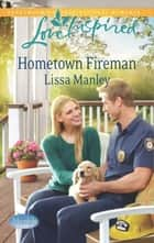 Hometown Fireman (Mills & Boon Love Inspired) (Moonlight Cove, Book 4) ebook by Lissa Manley