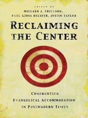Reclaiming the Center - Confronting Evangelical Accommodation in Postmodern Times ebook by D. A. Carson,Douglas Groothuis,J. P. Moreland,Garrett DeWeese,R. Scott Smith,Ardel Caneday,Stephen J. Wellum,Kwabena Donkor,William G. Travis,Chad Owen Brand,Millard J. Erickson,Paul Kjoss Helseth,Justin Taylor