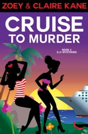 Cruise to Murder (Book 2, The Zoey and Claire Mystery Series) ebook by Zoey Kane