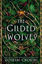 The Gilded Wolves eBook by Roshani Chokshi
