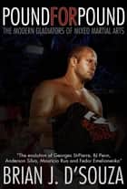 Pound for Pound: The Modern Gladiators of Mixed Martial Arts ebook by Brian J. D'Souza