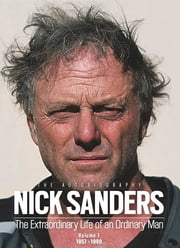 Nick Sanders: The Extraordinary Life of an Ordinary Man - Vol 1 ebook by Nick Sanders