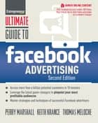 Ultimate Guide to Facebook Advertising - How to Access 1 Billion Potential Customers in 10 Minutes ebook by Perry Marshall, Keith Krance, Thomas Meloche