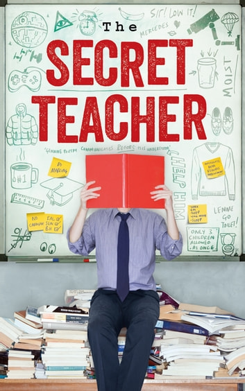 The Secret Teacher - Dispatches from the Classroom ebook by Anon