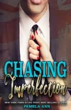 Chasing Imperfection [Chasing Series] 電子書籍 by Pamela Ann