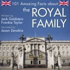 101 Amazing Facts about the Royal Family audiobook by Jack Goldstein