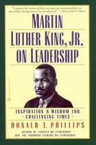 Martin Luther King, Jr., on Leadership ebook by Donald T. Phillips