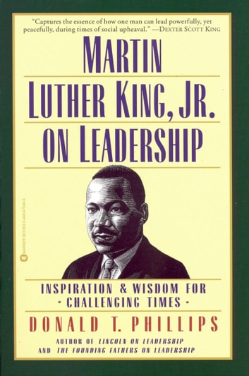 Martin Luther King, Jr., on Leadership - Inspiration and Wisdom for Challenging Times ebook by Donald T. Phillips