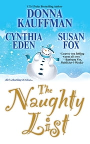 The Naughty List ebook by Donna Kauffman,Cynthia Eden,Susan Fox