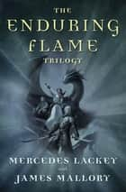 The Enduring Flame Trilogy ebook by Mercedes Lackey,James Mallory