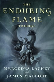 The Enduring Flame Trilogy - The Phoenix Unchained, The Phoenix Endangered, The Phoenix Transformed ebook by Mercedes Lackey,James Mallory