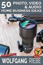 50 Photo, Video & Audio Home Business Ideas ebook by Wolfgang Riebe