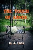 The Touch of Abner ebook by H. A. Cody