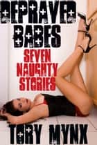 Depraved Babes: Seven Naughty Stories ebook by Tory Mynx