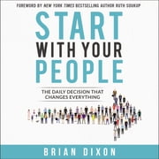 Start with Your People - The Daily Decision that Changes Everything audiobook by Brian Dixon