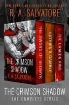 The Crimson Shadow - The Complete Series ebook by R. A. Salvatore