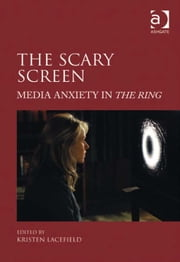 The Scary Screen - Media Anxiety in The Ring ebook by Dr Kristen Lacefield