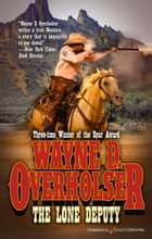 The Lone Deputy ebook by Wayne D. Overholser