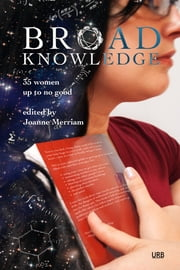 Broad Knowledge - 35 Women Up To No Good ebook by Joanne Merriam, Charlotte Ashley, R. S. Benedict,...