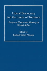 Liberal Democracy and the Limits of Tolerance - Essays in Honor and Memory of Yitzhak Rabin ebook by Raphael Cohen-Almagor