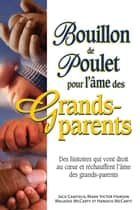Bouillon de poulet pour l'âme des grands-parents ebook by Canfield Jack