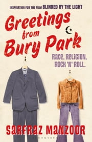 Greetings from Bury Park - Inspiration for the film 'Blinded by the Light' ebook by Sarfraz Manzoor