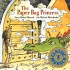 The Paper Bag Princess: Read-Aloud Edition - Read-Aloud Edition ebook by Robert Munsch, Michael Martchenko