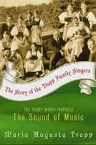 The Story of the Trapp Family Singers ebook by Maria A Trapp