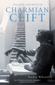 The Life and Myth of Charmian Clift ebook by Nadia Wheatley