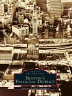 Boston's Financial District ebook by Anthony Mitchell Sammarco