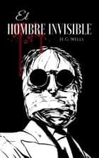 El Hombre Invisible ebook by H. G. Wells