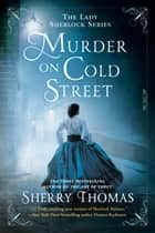 Murder on Cold Street ebook by Sherry Thomas