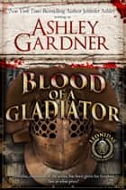 Blood of a Gladiator ebook by Ashley Gardner, Jennifer Ashley