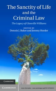 The Sanctity of Life and the Criminal Law - The Legacy of Glanville Williams ebook by Dennis J. Baker,Jeremy Horder