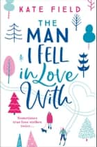 The Man I Fell In Love With ebook by Kate Field