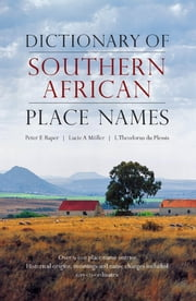 Dictionary of Southern African Place Names ebook by Peter E Raper,Theodorus L du Plessis,Lucie A Moller Lucie A Moller