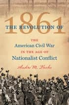The Revolution of 1861 ebook by Andre M. Fleche