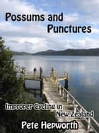 Possums and Punctures (Improper Cycling In New Zealand) ebook by