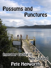 Possums and Punctures (Improper Cycling In New Zealand) ebook by Pete Hepworth