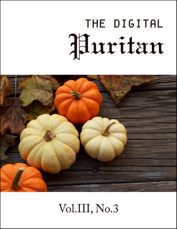 The Digital Puritan - Vol.III, No.3 ebook by John Bunyan,Richard Baxter,Edmund Calamy