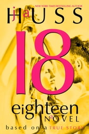 Eighteen (18) Based on a True Story ebook by J.A. Huss