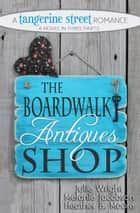 The Boardwalk Antiques Shop ebook by Julie Wright, Melanie Jacobson, Heather B. Moore