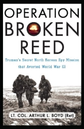 Operation Broken Reed - Truman's Secret North Korean Spy Mission That Averted World War III ebook by Arthur L. Boyd