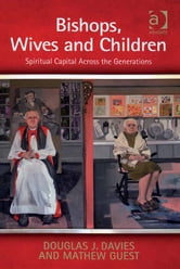 Bishops, Wives and Children - Spiritual Capital Across the Generations ebook by Dr Mathew Guest,Professor Douglas J. Davies