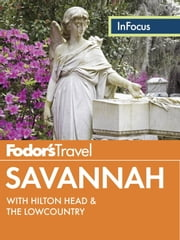 Fodor's In Focus Savannah - with Hilton Head & the Lowcountry ebook by Fodor's Travel Guides