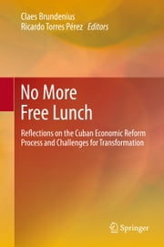 No More Free Lunch - Reflections on the Cuban Economic Reform Process and Challenges for Transformation ebook by