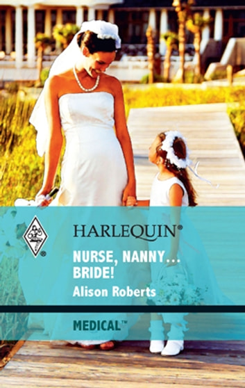 Nurse, Nanny...Bride! ebook by Alison Roberts