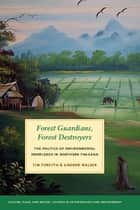 Forest Guardians, Forest Destroyers ebook by Tim Forsyth,Andrew Walker,K. Sivaramakrishnan
