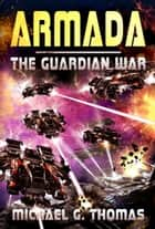 Armada (The Guardian War Book 3) ebook by Michael G. Thomas
